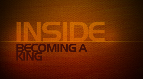 Inside: Becoming a King